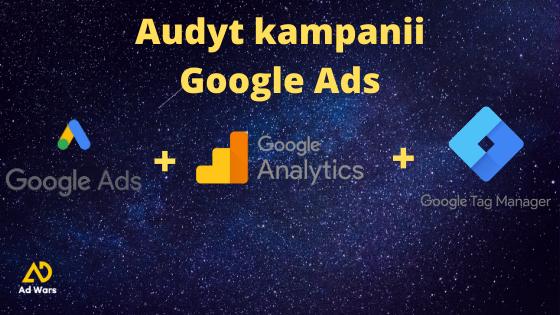 Co jest potrzebne do audytu kampanii Google Ads?